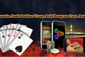 Bermain Judi Online Uang Asli Dengan Cara Aman