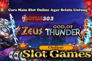 Cara Main Slot Online Agar Selalu Untung