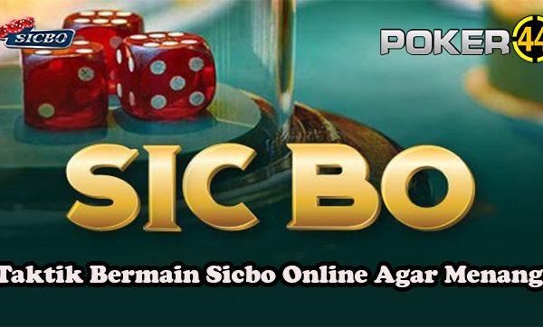 Taktik Bermain Sicbo Online Agar Menang