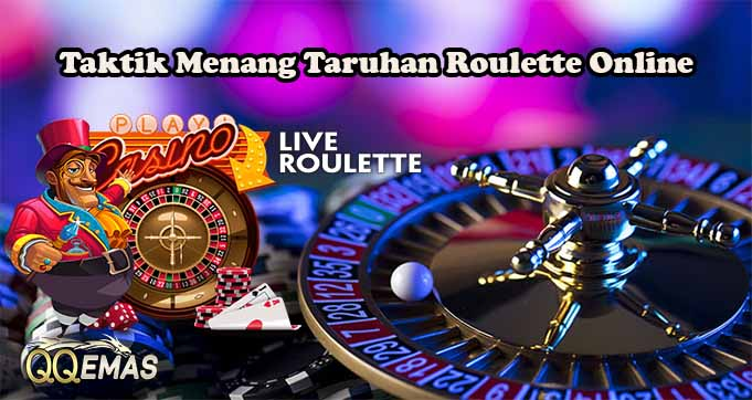 Taktik Menang Taruhan Roulette Online
