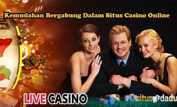 Kemudahan Bergabung Dalam Situs Casino Online